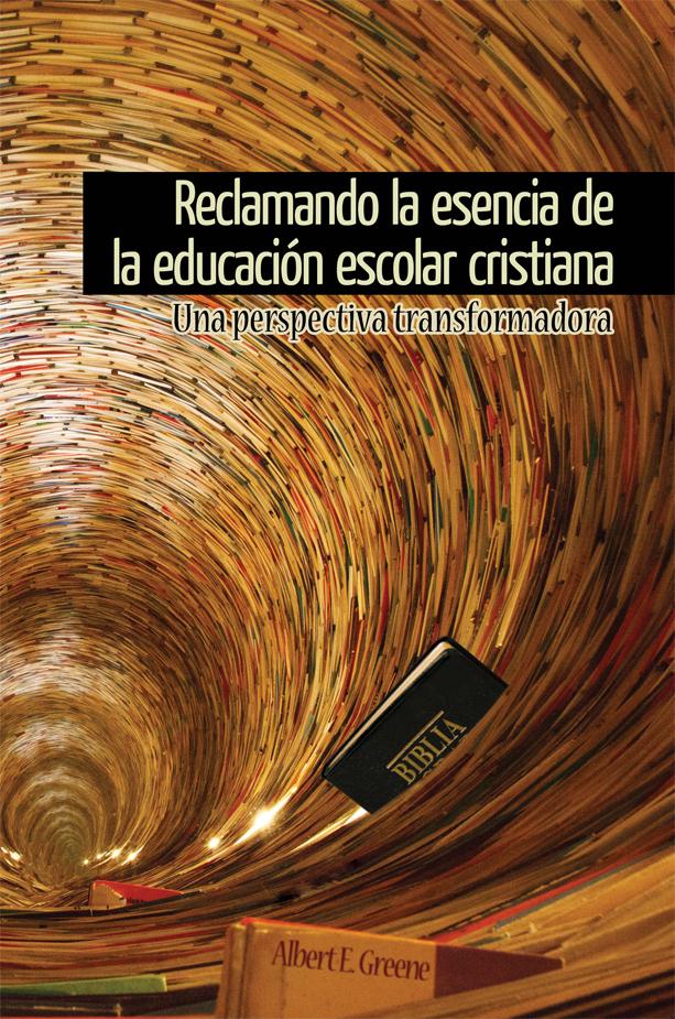 Reclamando la esencia de la educación escolar cristiana - Ebook
