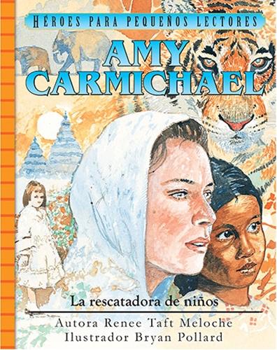 Amy Carmichael - La rescatadora de niños